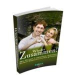 Wider zusammen - in 7 Schritten Deinen Expartner zurück gewinnen